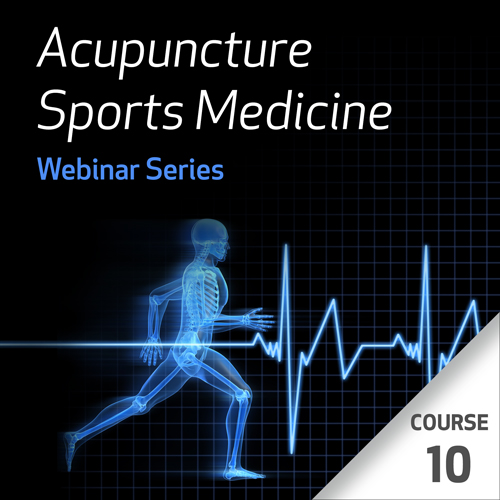 Acupuncture Sports Medicine Webinar Series - Course 10