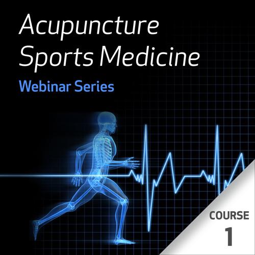 Acupuncture Sports Medicine Webinar Series - Course 1