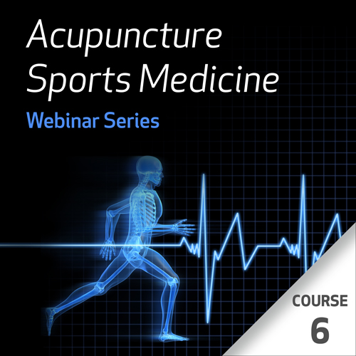 Acupuncture Sports Medicine Webinar Series - Course 6
