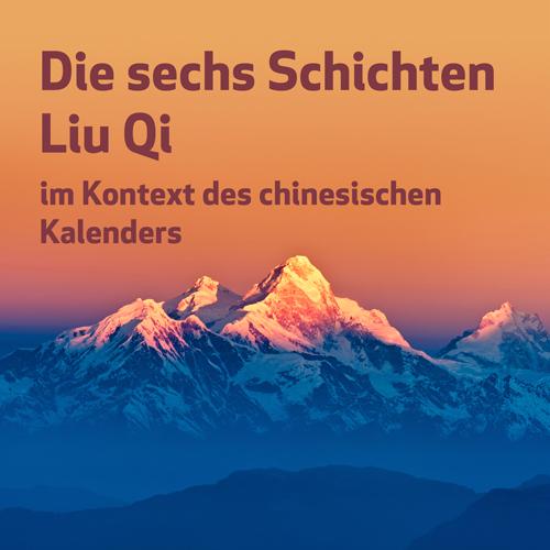 Die sechs Schichten Liu Qi im Kontext des chinesischen Kalenders