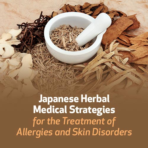 Japanese Herbal Medical Strategies for the Treatment of Skin Disorders and Allergies