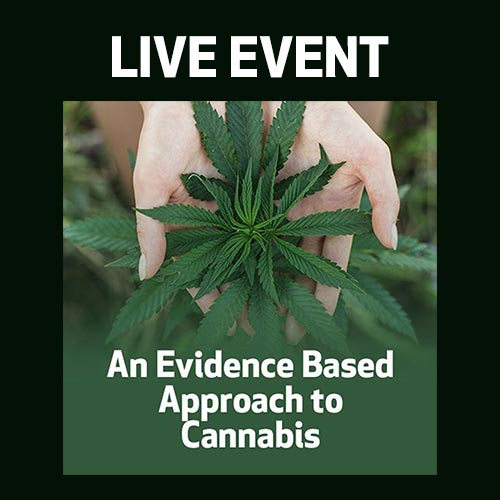 LIVE EVENT - An Evidence Based Approach to Cannabis