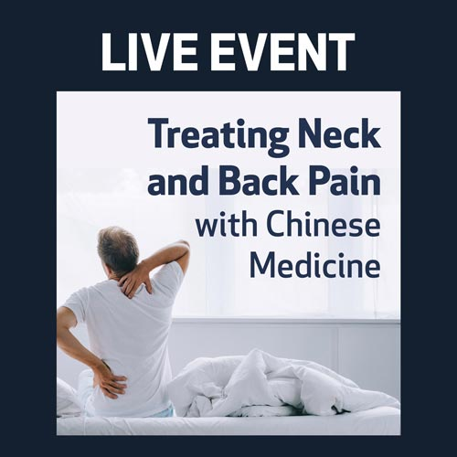 LIVE EVENT - Treating Neck and Back Pain with Chinese Medicine
