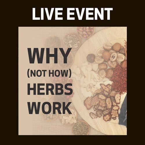 LIVE EVENT - Why (Not How) Herbs Work