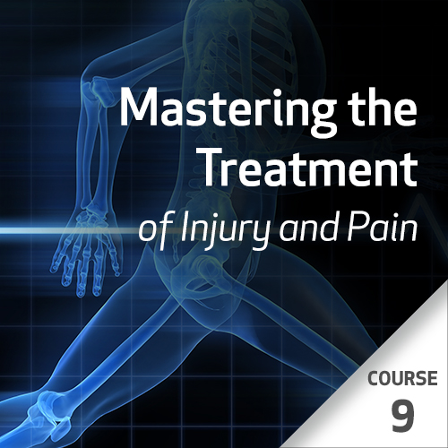 Mastering the Treatment of Injury and Pain Series - Course 9