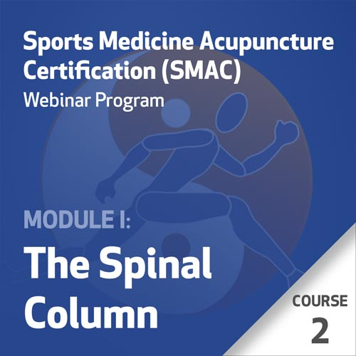 Sports Medicine Acupuncture Certification (SMAC) Webinar Program - Module I: The Spinal Column - Course 2