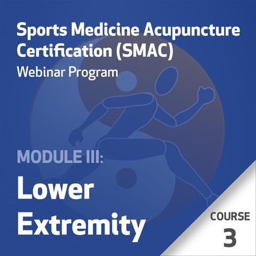 Sports Medicine Acupuncture Certification (SMAC) Webinar Program - Module III: Lower Extremity - Course 3