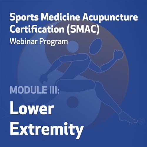 Sports Medicine Acupuncture Certification (SMAC) Webinar Program - Module III: Lower Extremity