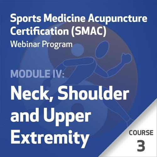 Sports Medicine Acupuncture Certification (SMAC) Webinar Program - Module IV: Neck, Shoulder, and Upper Extremity - Course 3