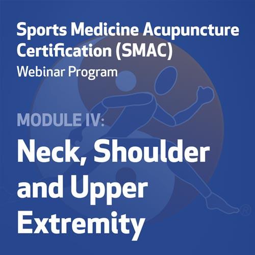 Sports Medicine Acupuncture Certification (SMAC) Webinar Program - Module IV: Neck, Shoulder, and Upper Extremity