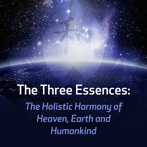 The Three Essences: The Holistic Harmony of Heaven, Earth and Humankind