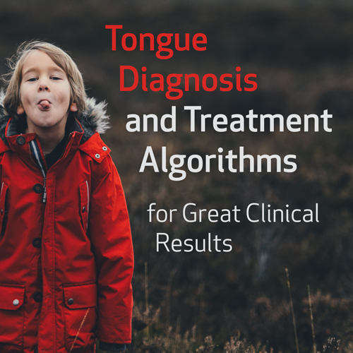 Tongue Diagnosis and Treatment Algorithms for Great Clinical Results