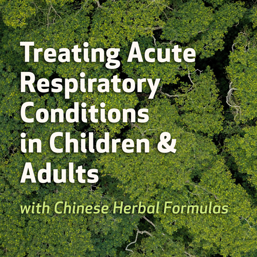 Treating Acute Respiratory Conditions in Children & Adults with Chinese Herbal Formulas