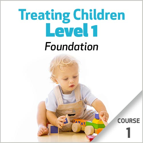 Treating Children, Level 1: Foundations - Course 1